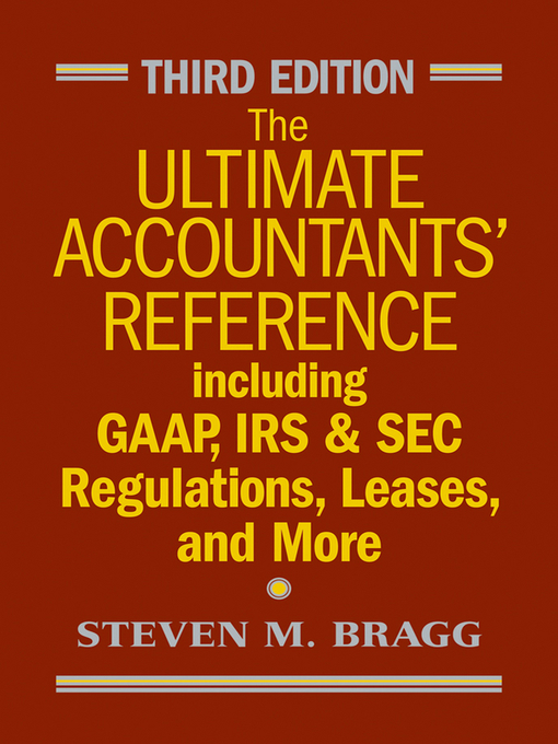 The Ultimate Accountants&#39; Reference (eBook): Including GAAP, IRS and SEC Regulations, Leases, and More
